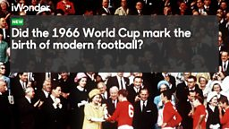Archive and the BBC iWonder guide to the 1966 Football World Cup