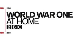 World War One At Home – final local stories from a global conflict to be broadcast on BBC local radio stations