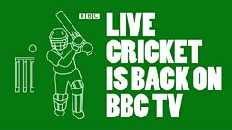 Live cricket returns to BBC TV for the first time in a generation