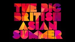 Celebrate The Big British Asian Summer on the BBC