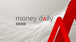 The new daily business series from the BBC - Money Daily