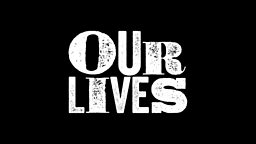 Send your ideas for 30 minute Our Lives documentaries