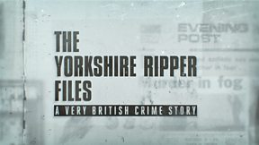 The Yorkshire Ripper Files: A Very British Crime Story