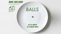 Brave New Word -  BALLS: Acts of Bravery in a Gendered World