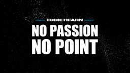 No Passion, No Point with Eddie Hearn