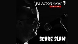 Blackshaw Theatre - Scare Slam