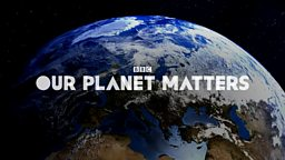 BBC plans most ambitious year of climate change coverage as it steps up commitment to Our Planet Matters